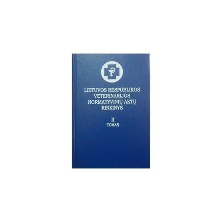 Lietuvos Respublikos veterinarijos normatyvinių aktų rinkinys (II tomas)