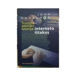 Trumpa ateities istorija: interneto ištakos. - Naughton John