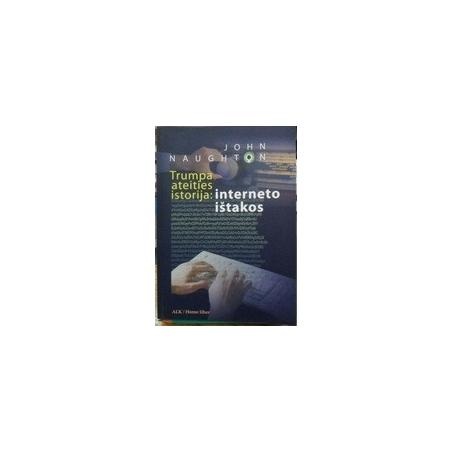 Trumpa ateities istorija: interneto ištakos. / Naughton John