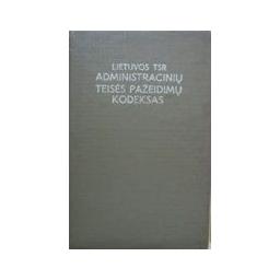 Lietuvos TSR administracinių teisės pažeidimų kodeksas/ Autorių kolektyvas