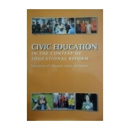 Civic Education in the context of educational reform. Experience of Lithuania, Latvia and Estonia