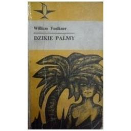 Dzikie palmy/ Faulkner William