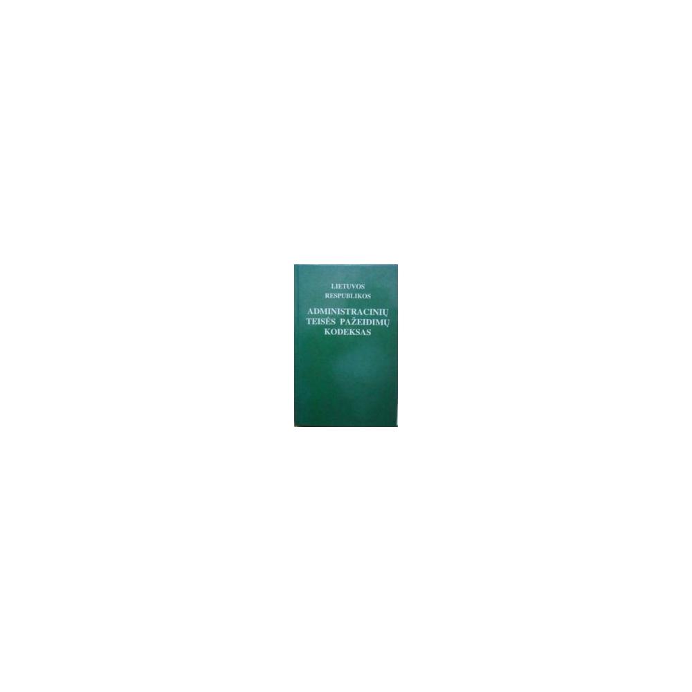Lietuvos Respublikos administracinių teisės pažeidimų kodeksas/ Autorių kolektyvas
