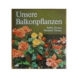 Unsere balkonpflanzen/ Editha Thomas, Hermann Thomas