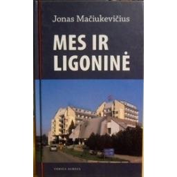 Mes ir ligoninė/ Jonas Mačiukevičius