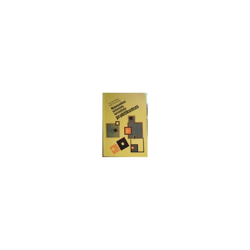 Matematikos uždavinių sprendimo praktikumas/ Matiuchinas Valentinas