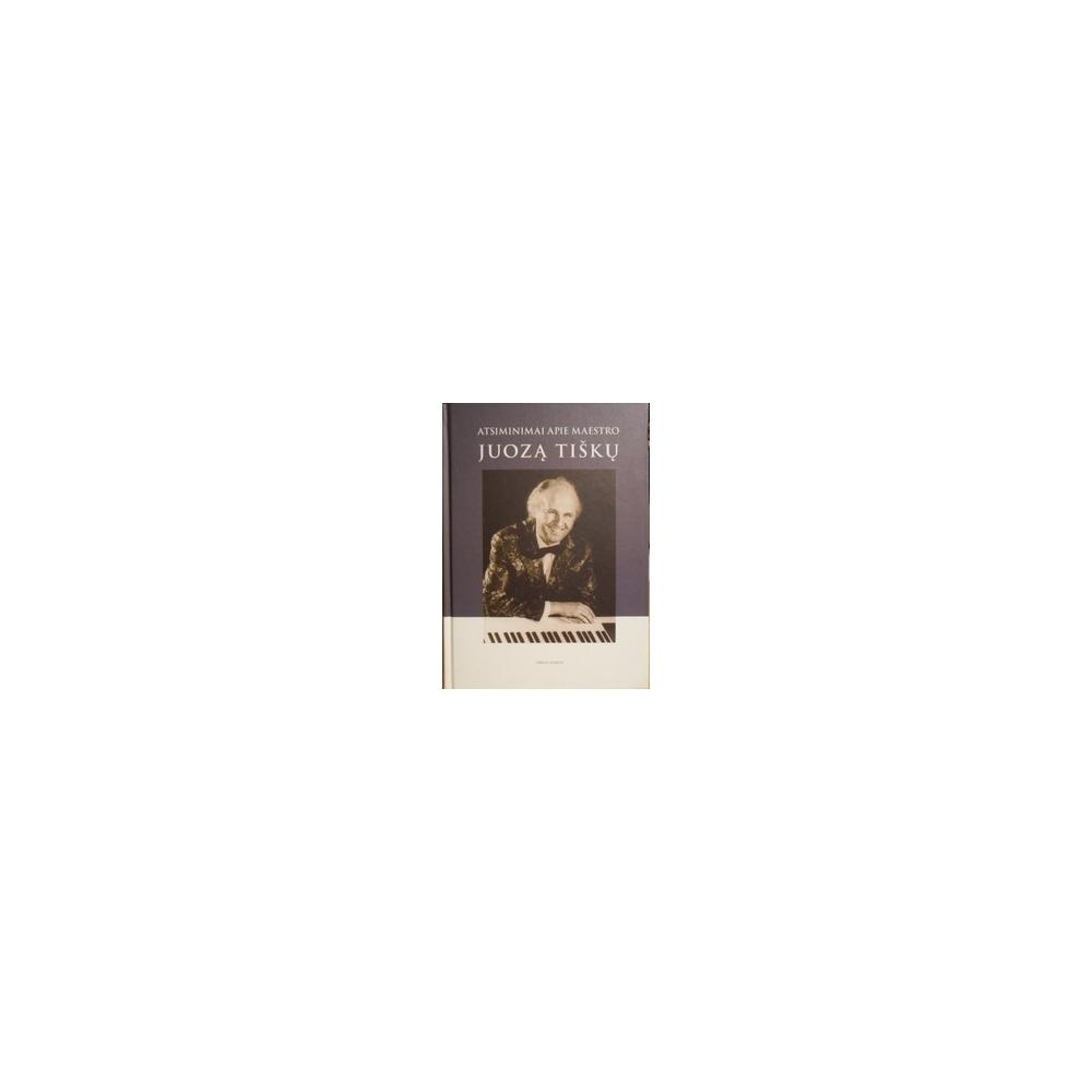Atsiminimai apie maestro Juozą Tiškų