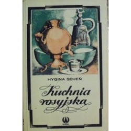 Kuchnia rosyjska/ Hygina Seheń