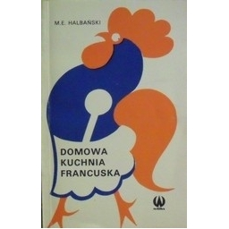Domowa kuchnia francuska/ Maciej E. Halbański
