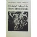 Klinikinė ischeminės širdies ligos patologija/ Stalioraitytė E. ir kiti