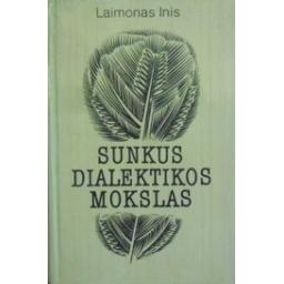 Sunkus dialektikos mokslas/ Inis Laimonas