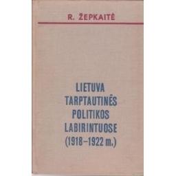 Lietuva tarptautinės politikos labirintuose (1918-1922)/ Žepkaitė R.