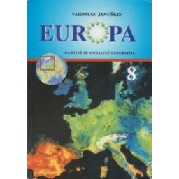 Europa. Gamtinė ir socialinė geografija 8 kl./ Januškis Vaidotas