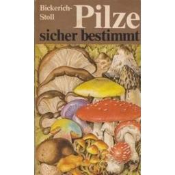 Pilze sicher bestimmt/ Bickerich-Stoll