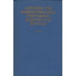 Lietuvos TSR administracinio-teritorinio suslkirstymo žinynas (1 dalis)