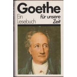 Ein Lesebuch fur unsere Zeit/ Goethe