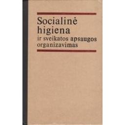 Socialinė higiena ir sveikatos apsaugos organizavimas/ Kisielius B. ir kiti