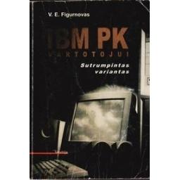 IBM PK vartotojui. Sutrumpintas variantas/ Figurnovas V. E.
