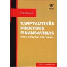Tarptautinės prekybos finansavimas. Rizika, mokėjimai, kreditavimas/ Startienė G.