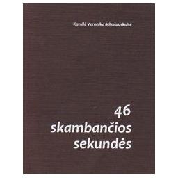 46 skambančios sekundės/ Mikalauskaitė K. V.