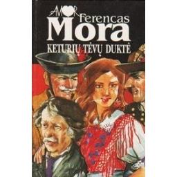 Keturių tėvų duktė/ Mora Ferencas