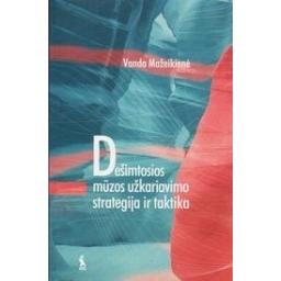Dešimtosios mūzos užkariavimo strategija ir taktika/ Mažeikienė Vanda