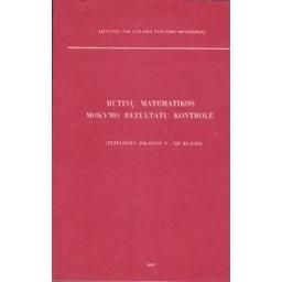 Būtinų matematikos mokymo rezultatų kontrolė/ Kuznecova L. ir kiti