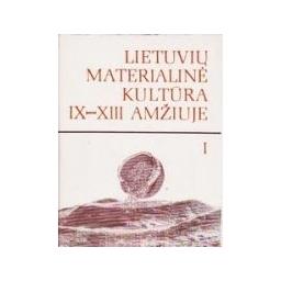 Lietuvių materialinė kultūra IX-XIII amžiuje (1 tomas)/ Volkaitė-Kulikauskienė R.