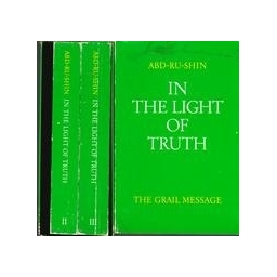 In the light of truth. The Grail message/ Abd-Ru-Shin Abd-Ru-Shin