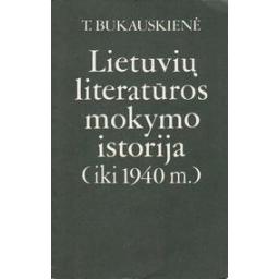 Lietuvių literatūros mokymo istorija (iki 1940 m.)/ Bukauskienė Teresė