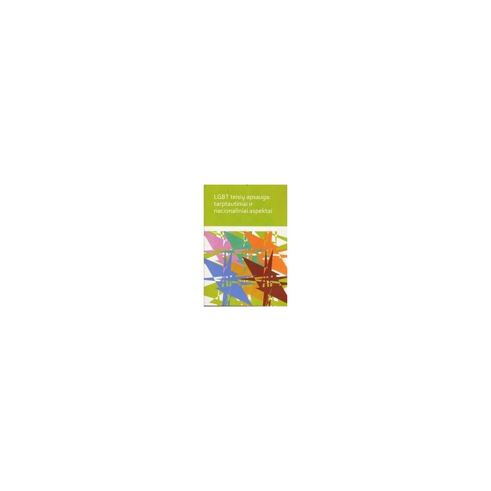 LGBT teisių apsauga: tarptautiniai ir nacionaliniai aspektai/ Autorių kolektyvas