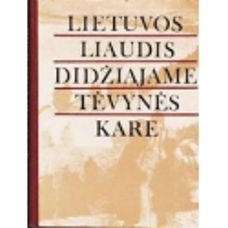 Lietuvos liaudis didžiajame tėvynės kare (1941-1945)/ Autorių kolektyvas