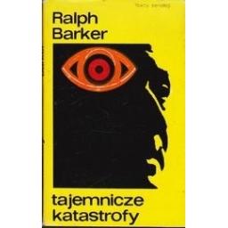 Tajemnicze katastrofy/ Barker Ralph