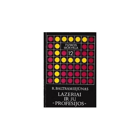 """Lazeriai ir jų """"profesijos"""". Fizikos mokykla 12/ Baltramiejūnas R."""
