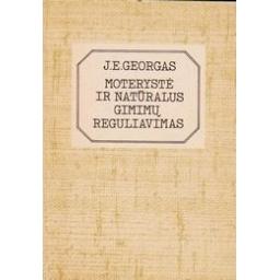 Moterystė ir natūralus gimimų reguliavimas/ Georgas J. E.