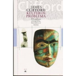 Kultūros problema: XX amžiaus etnografija, literatūra ir menas/ Clifford James