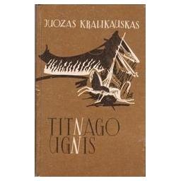 Titnago ugnis/ Kralikauskas Juozas