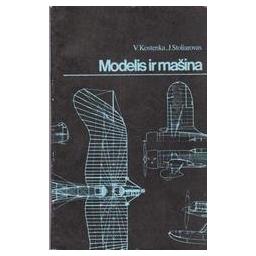 Modelis ir mašina/ Kostenka V., Stoliarovas J.