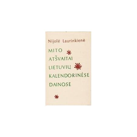 Mito atšvaitai Lietuvių kalendorinėse dainose/ Laurinkienė Nijolė