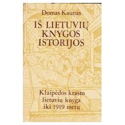Iš lietuvių knygos istorijos. Klaipėdos krašto lietuvių knyga iki 1919 m./ Kaunas Domas