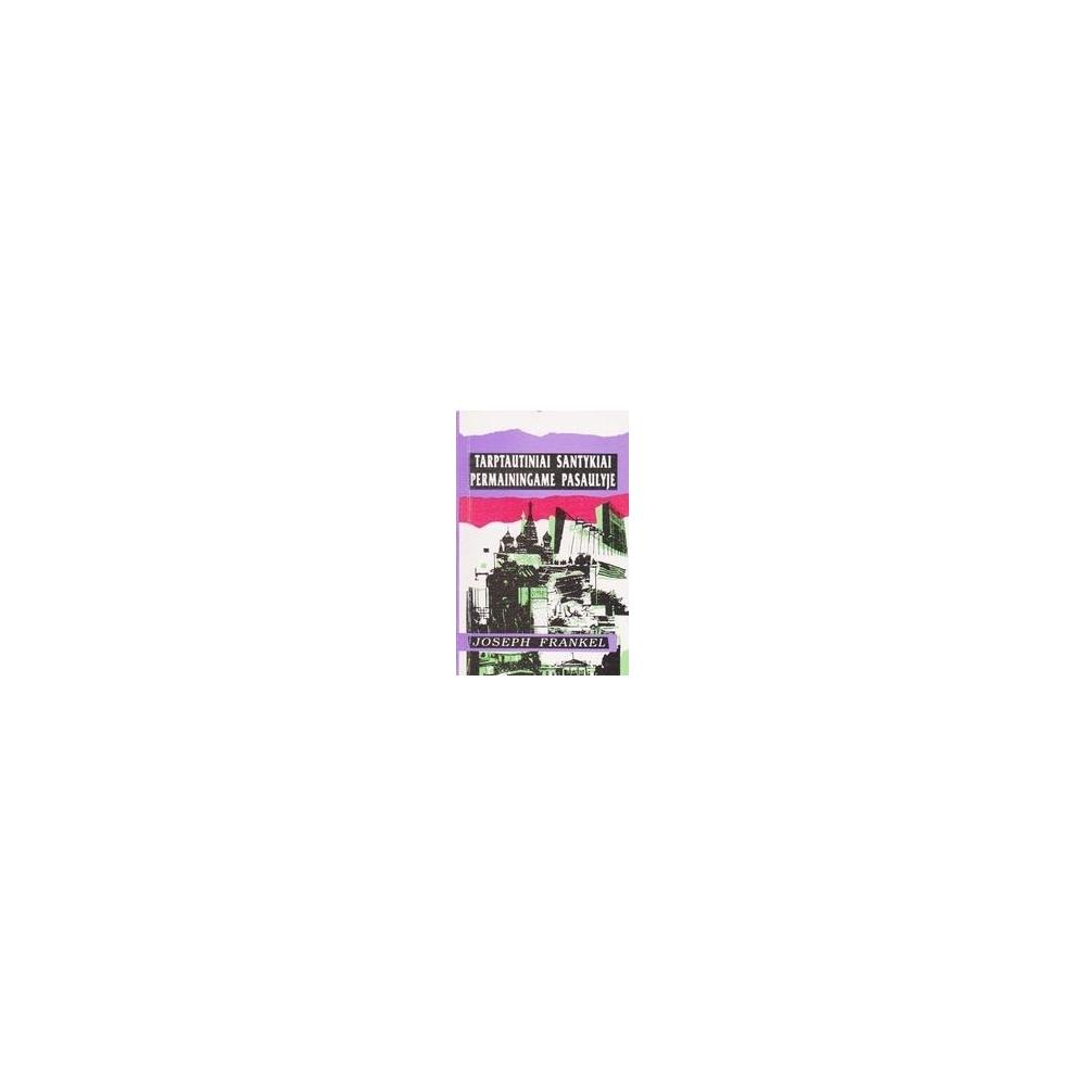 Tarptautiniai santykiai permainingame pasaulyje/ Frankel Joseph