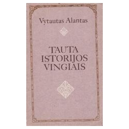 Tauta istorijos vingiais/ Alantas Vytautas