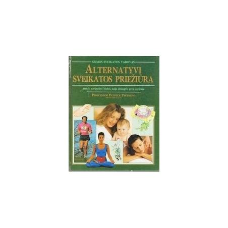 Alternatyvi sveikatos priežiūra (šeimos sveikatos vadovas)/ Pietroni Patrick