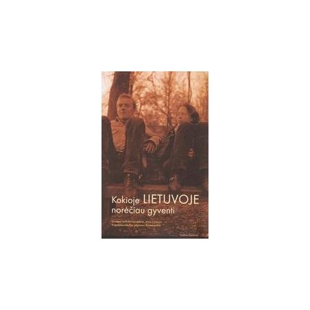 Kokioje Lietuvoje norėčiau gyventi/ Autorių kolektyvas