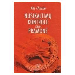 Nusikaltimų kontrolė kaip pramonė/ Christie Nils