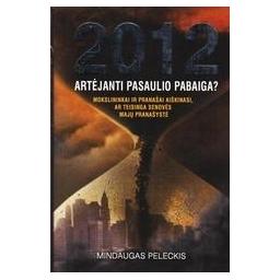 2012: ARTĖJANTI PASAULIO PABAIGA?/ Peleckis Mindaugas
