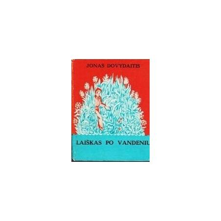 LAIŠKAS PO VANDENIU/ Dovydaitis Jonas