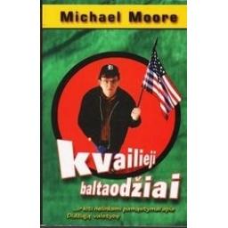 KVAILIEJI BALTAODŽIAI/ Moore Michael