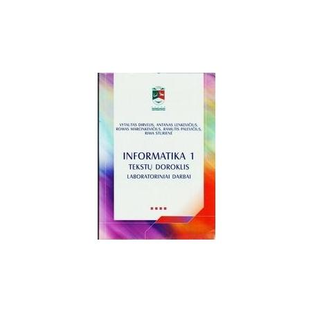 INFORMATIKA 1: TEKSTŲ DOROKLIS: LABORATORINIAI DARBAI/ Dirvelis Vytautas, Lenkevičius Antanas, Marcinkevičius Romas