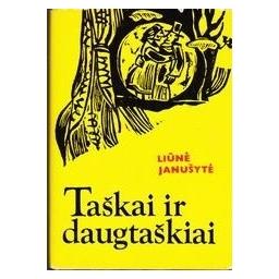 TAŠKAI IR DAUGTAŠKIAI/ Janušytė Liūnė